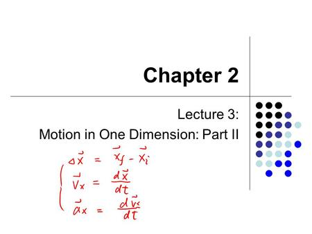 Chapter 2 Lecture 3: Motion in One Dimension: Part II.