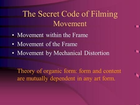 The Secret Code of Filming Movement Movement within the Frame Movement of the Frame Movement by Mechanical Distortion Theory of organic form: form and.