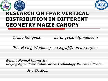 RESEARCH ON FPAR VERTICAL DISTRIBUTION IN DIFFERENT GEOMETRY MAIZE CANOPY Dr.Liu Rongyuan Pro. Huang Wenjiang