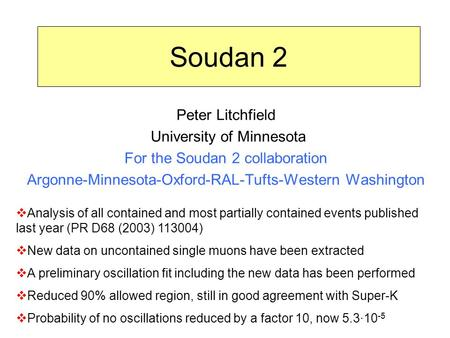 Soudan 2 Peter Litchfield University of Minnesota For the Soudan 2 collaboration Argonne-Minnesota-Oxford-RAL-Tufts-Western Washington  Analysis of all.