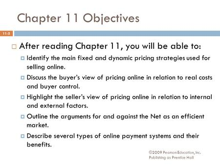 Chapter 11 Objectives  After reading Chapter 11, you will be able to:  Identify the main fixed and dynamic pricing strategies used for selling online.