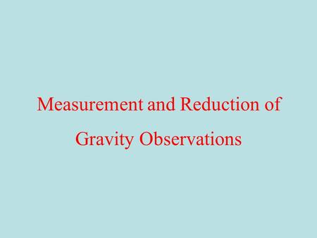 Measurement and Reduction of Gravity Observations.