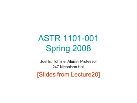 ASTR 1101-001 Spring 2008 Joel E. Tohline, Alumni Professor 247 Nicholson Hall [Slides from Lecture20]