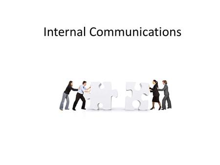 Internal Communications. At the end of this unit you should be able to 1.Recognise how information flows within an organisation 2.Identify formal and.