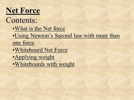 Net Force Contents: What is the Net force Using Newton's Second law with more than one forceUsing Newton's Second law with more than one force Whiteboard.