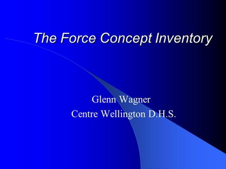The Force Concept Inventory Glenn Wagner Centre Wellington D.H.S.
