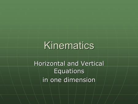 Horizontal and Vertical Equations in one dimension