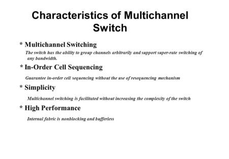 Characteristics of Multichannel Switch * Multichannel Switching The switch has the ability to group channels arbitrarily and support super-rate switching.