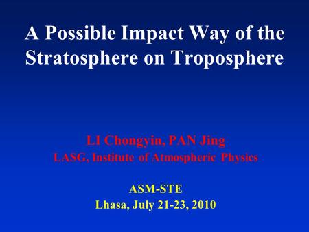 A Possible Impact Way of the Stratosphere on Troposphere LI Chongyin, PAN Jing LASG, Institute of Atmospheric Physics ASM-STE Lhasa, July 21-23, 2010.