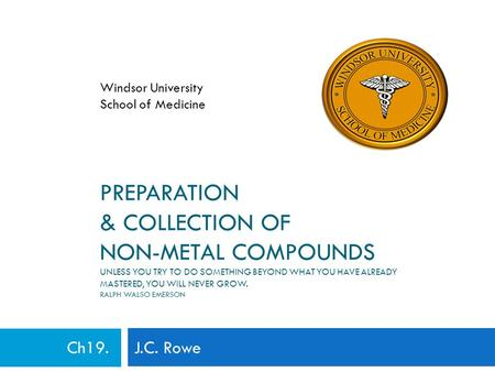 PREPARATION & COLLECTION OF NON-METAL COMPOUNDS UNLESS YOU TRY TO DO SOMETHING BEYOND WHAT YOU HAVE ALREADY MASTERED, YOU WILL NEVER GROW. RALPH WALSO.