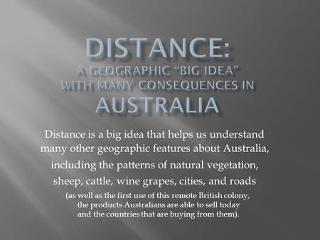 Distance is a big idea that helps us understand many other geographic features about Australia, including the patterns of natural vegetation, sheep, cattle,