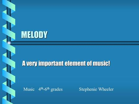 MELODY A very important element of music! Music 4 th -6 th gradesStephenie Wheeler.