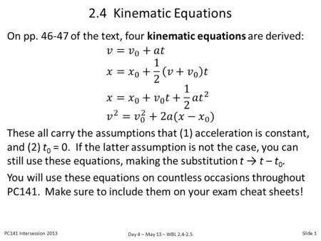 Day 4 – May 13 – WBL 2.4-2.5 2.4 Kinematic Equations PC141 Intersession 2013Slide 1.