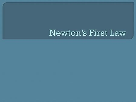 Newton's First Law of Motion States: an object at rest remains at rest, and an object in motion continues in motion with constant velocity (constant speed.