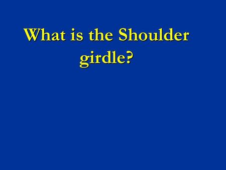 What is the Shoulder girdle?. What is the importance of Shoulder Girdle Increase the ROM for Upper limb (up to 180 °) Increase the ROM for Upper limb.