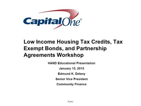 Public HAND Educational Presentation January 15, 2015 Edmund K. Delany Senior Vice President Community Finance Low Income Housing Tax Credits, Tax Exempt.