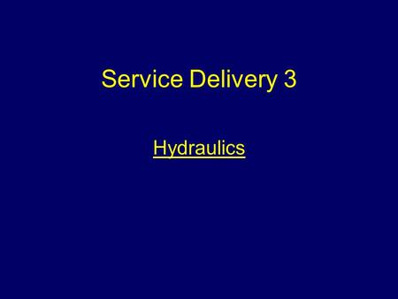 Service Delivery 3 Hydraulics. Aim To ensure students can explain the principles of obtaining and delivering water.