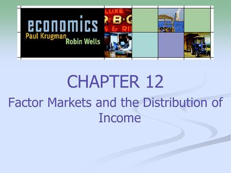 CHAPTER 12 Factor Markets and the Distribution of Income.