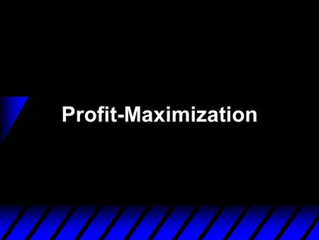Profit-Maximization. Economic Profit u Profit maximization provides the rationale for firms to choose the feasible production plan. u Profit is the difference.