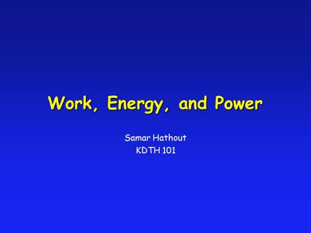 Work, Energy, and Power Samar Hathout KDTH 101. Work is the transfer of energy through motion. In order for work to take place, a force must be exerted.
