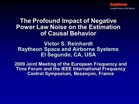 The Profound Impact of Negative Power Law Noise on the Estimation of Causal Behavior Victor S. Reinhardt Raytheon Space and Airborne Systems El Segundo,