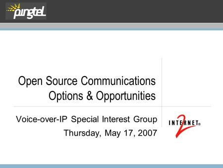 Open Source Communications Options & Opportunities Voice-over-IP Special Interest Group Thursday, May 17, 2007.