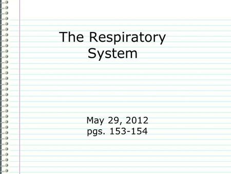 The Respiratory System May 29, 2012 pgs. 153-154.
