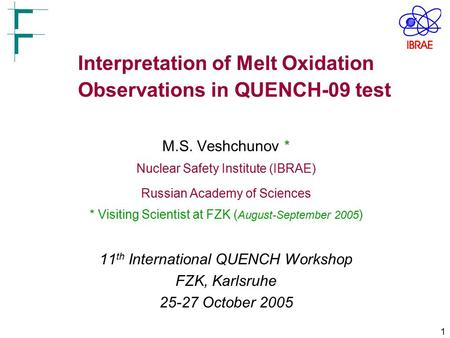 1 Interpretation of Melt Oxidation Observations in QUENCH-09 test M.S. Veshchunov * Nuclear Safety Institute (IBRAE) Russian Academy of Sciences * Visiting.