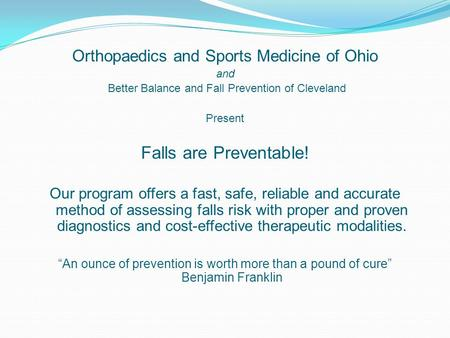 Orthopaedics and Sports Medicine of Ohio and Better Balance and Fall Prevention of Cleveland Present Falls are Preventable! Our program offers a fast,