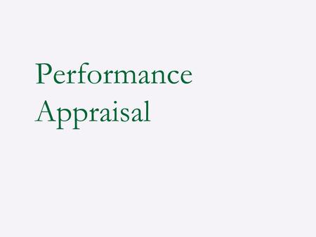 Performance Appraisal. PERFORMANCE APPRAISAL is a systematic and objective way of evaluating both work related behaviour and potential of employees.