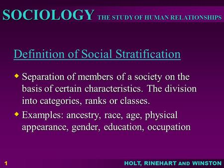 THE STUDY OF HUMAN RELATIONSHIPS SOCIOLOGY HOLT, RINEHART AND WINSTON Definition of Social Stratification  Separation of members of a society on the basis.