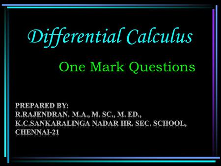 Differential Calculus One Mark Questions. Choose the Correct Answer 1.The gradient of the curve y = – 2x 3 + 3x + 5 at x = 2 is (a) –20 (b) 27 (c) –16.