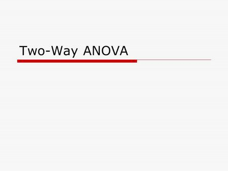 Two-Way ANOVA. Two-way Analysis of Variance  Two-way ANOVA is applied to a situation in which you have two independent nominal-level variables and one.