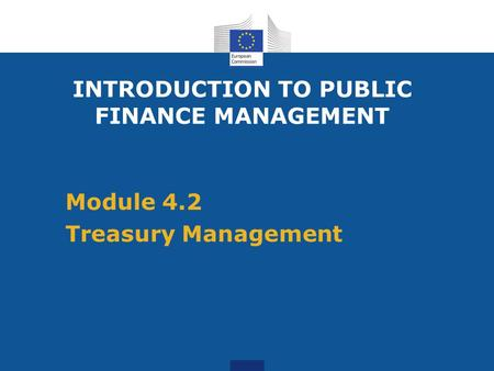 Module 4.2 Treasury Management INTRODUCTION TO PUBLIC FINANCE MANAGEMENT.