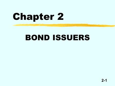 2-1 Chapter 2 BOND ISSUERS. 2-2 The United States Treasury  The U.S. Treasury performs primarily the following functions.  Collects taxes.  Pays the.