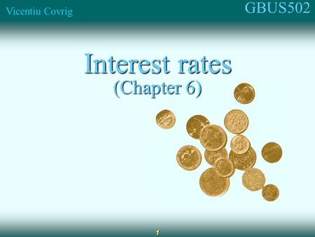 GBUS502 Vicentiu Covrig 1 Interest rates (Chapter 6)