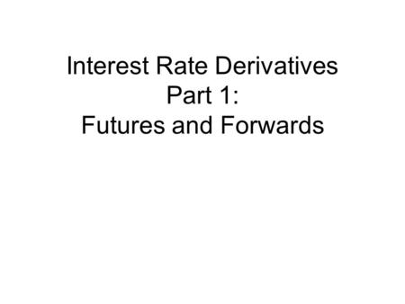 Interest Rate Derivatives Part 1: Futures and Forwards.