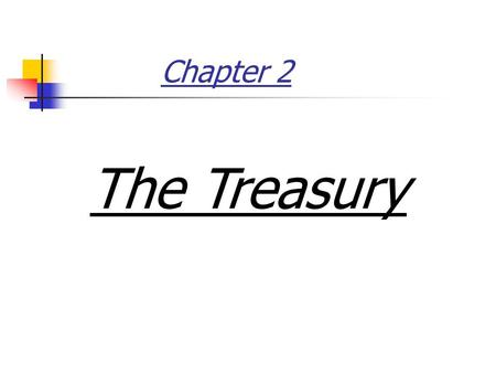 Chapter 2 The Treasury. Treasury Department A bank has to receive cash and pay cash for its various activities, so Most of banks transactions are presented.