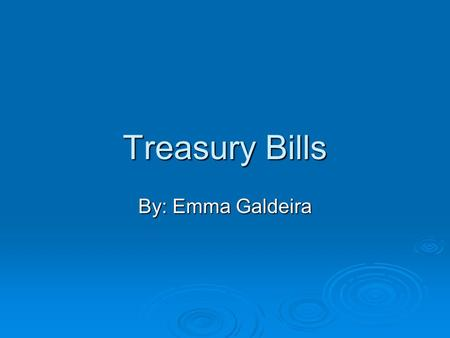 Treasury Bills By: Emma Galdeira. Definition  A short-term debt obligation backed by the U.S. government with a maturity of less than one year. T-bills.