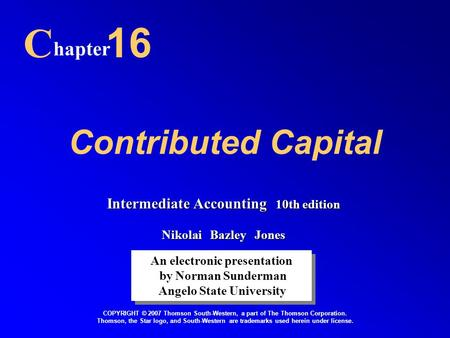 Contributed Capital C hapter 16 An electronic presentation by Norman Sunderman Angelo State University An electronic presentation by Norman Sunderman Angelo.