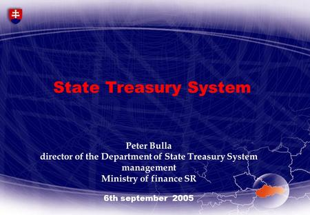 State Treasury System Peter Bulla director of the Department of State Treasury System management Ministry of finance SR 6th september 2005.