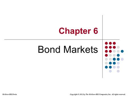 Copyright © 2012 by The McGraw-Hill Companies, Inc. All rights reserved. McGraw-Hill/Irwin Chapter 6 Bond Markets.