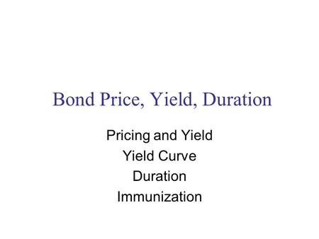 Bond Price, Yield, Duration Pricing and Yield Yield Curve Duration Immunization.
