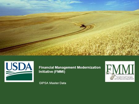 Transforming Financials at the People's Department Financial Management Modernization Initiative (FMMI) GIPSA Master Data.