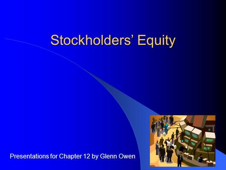 Stockholders' Equity Presentations for Chapter 12 by Glenn Owen.