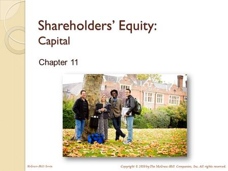 McGraw-Hill/Irwin Copyright © 2010 by The McGraw-Hill Companies, Inc. All rights reserved. Shareholders' Equity: Capital Chapter 11.