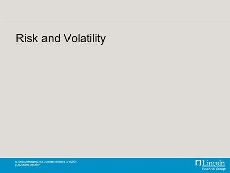 © 2008 Morningstar, Inc. All rights reserved. 3/1/2008 LCN200803-2013997 Risk and Volatility.