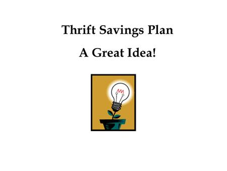 Thrift Savings Plan A Great Idea!. Thrift Savings Plan TAX DEFERRED EARNINGS You defer paying Federal income taxes on the earnings that your account accrues.
