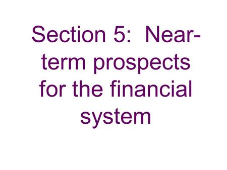 Section 5: Near- term prospects for the financial system.