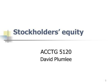 1 Stockholders' equity ACCTG 5120 David Plumlee. page2 Business Forms Sole proprietorship and Partnership Corporations Closely-held (private) Openly-held,